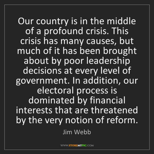 Jim Webb: Our country is in the middle of a profound crisis. This...