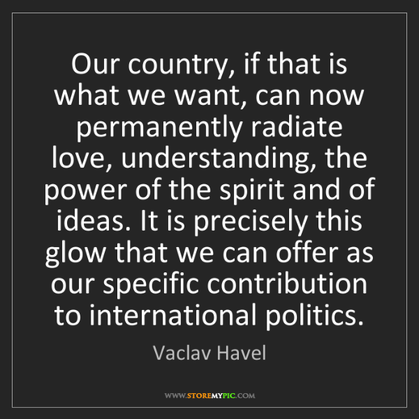 Vaclav Havel: Our country, if that is what we want, can now permanently...