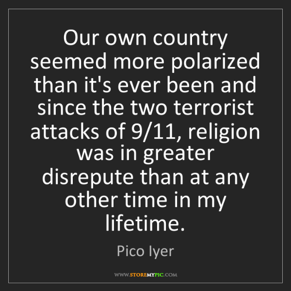 Pico Iyer: Our own country seemed more polarized than it's ever...