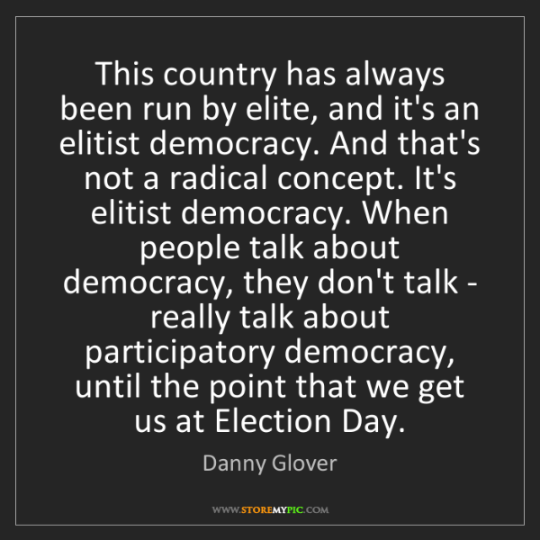 Danny Glover: This country has always been run by elite, and it's an...
