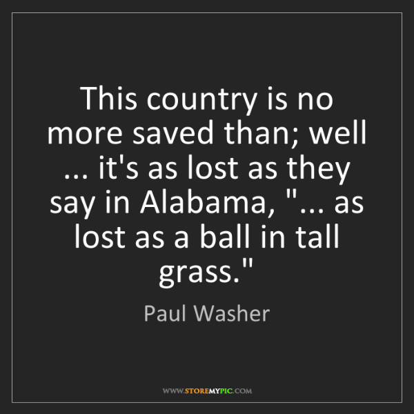 Paul Washer: This country is no more saved than; well ... it's as...