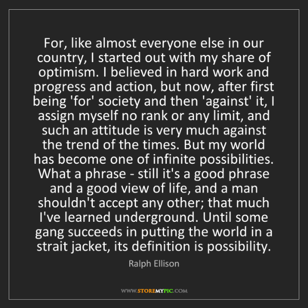 Ralph Ellison: For, like almost everyone else in our country, I started...