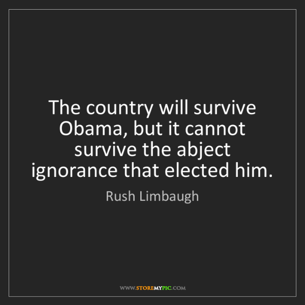 Rush Limbaugh: The country will survive Obama, but it cannot survive...