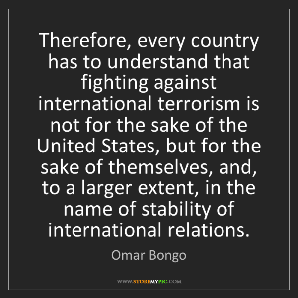 Omar Bongo: Therefore, every country has to understand that fighting...