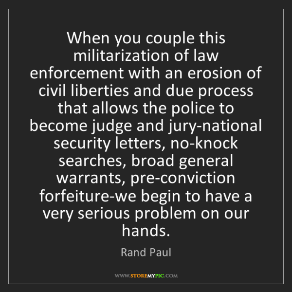Rand Paul: When you couple this militarization of law enforcement...