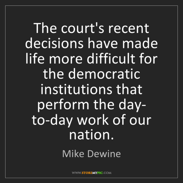 Mike Dewine: The court's recent decisions have made life more difficult...