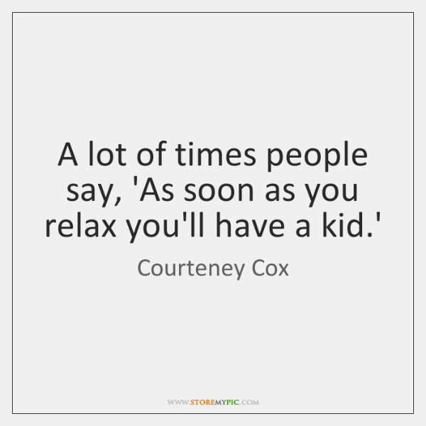 A lot of times people say, 'As soon as you relax you'll ...