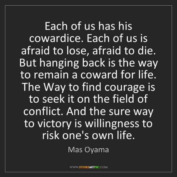 Mas Oyama: Each of us has his cowardice. Each of us is afraid to...