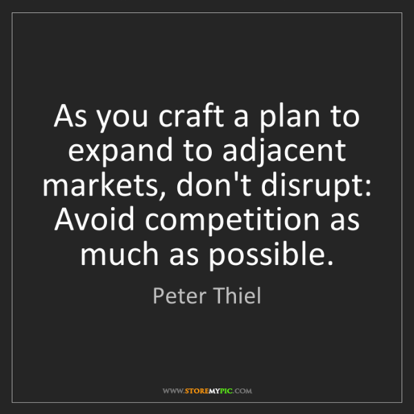 Peter Thiel: As you craft a plan to expand to adjacent markets, don't...