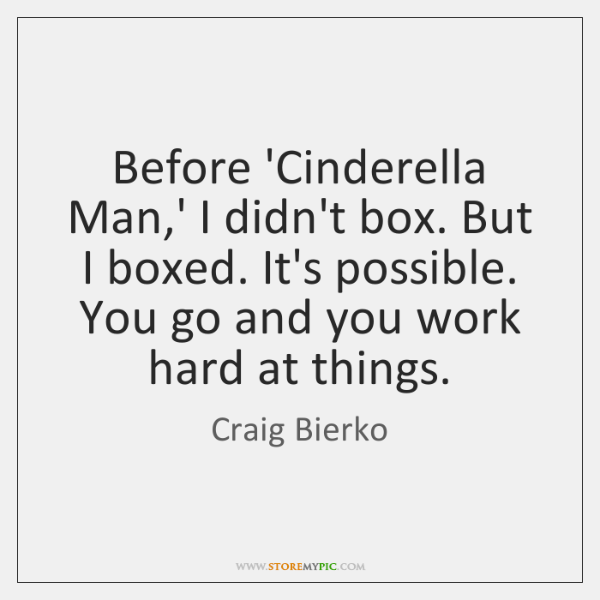 Before 'Cinderella Man' I Didn't Box But I Boxed It's Possible Best Cinderella Man Quotes