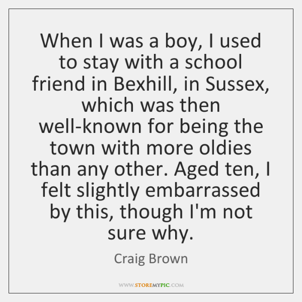 When I was a boy, I used to stay with a school ...