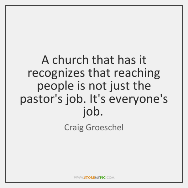 A church that has it recognizes that reaching people is not just ...