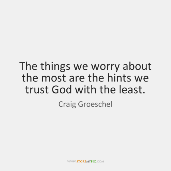 The things we worry about the most are the hints we trust ...