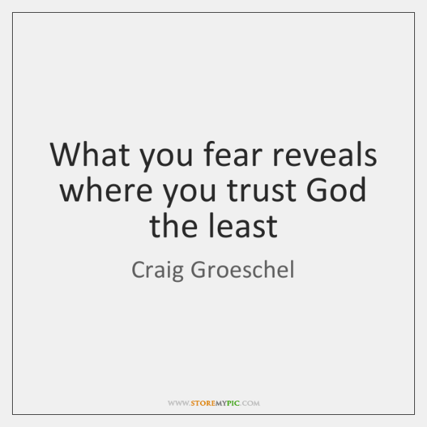 What you fear reveals where you trust God the least