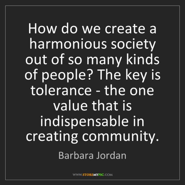 Barbara Jordan: How do we create a harmonious society out of so many...
