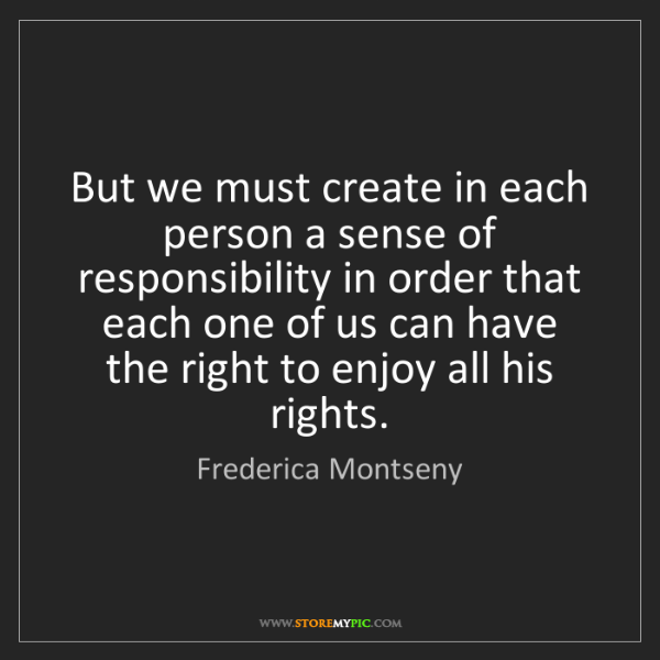 Frederica Montseny: But we must create in each person a sense of responsibility...