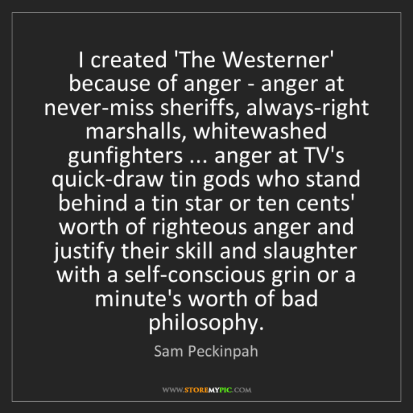 Sam Peckinpah: I created 'The Westerner' because of anger - anger at...