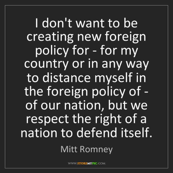 Mitt Romney: I don't want to be creating new foreign policy for -...