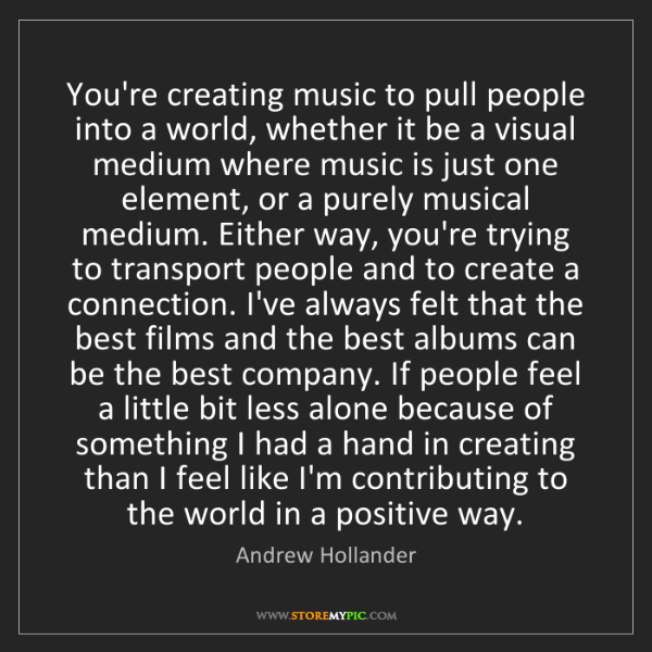 Andrew Hollander: You're creating music to pull people into a world, whether...