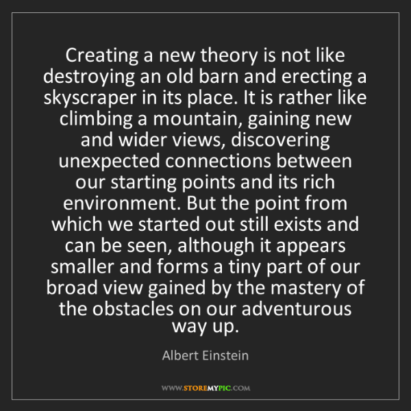 Albert Einstein: Creating a new theory is not like destroying an old barn...