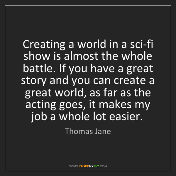 Thomas Jane: Creating a world in a sci-fi show is almost the whole...