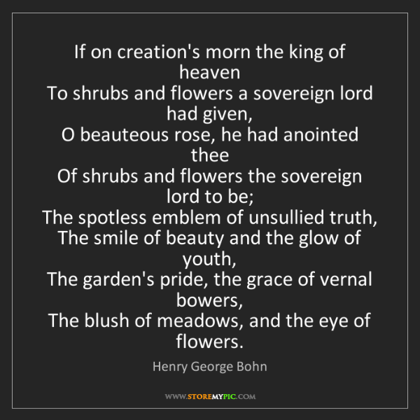 Henry George Bohn: If on creation's morn the king of heaven  To shrubs and...