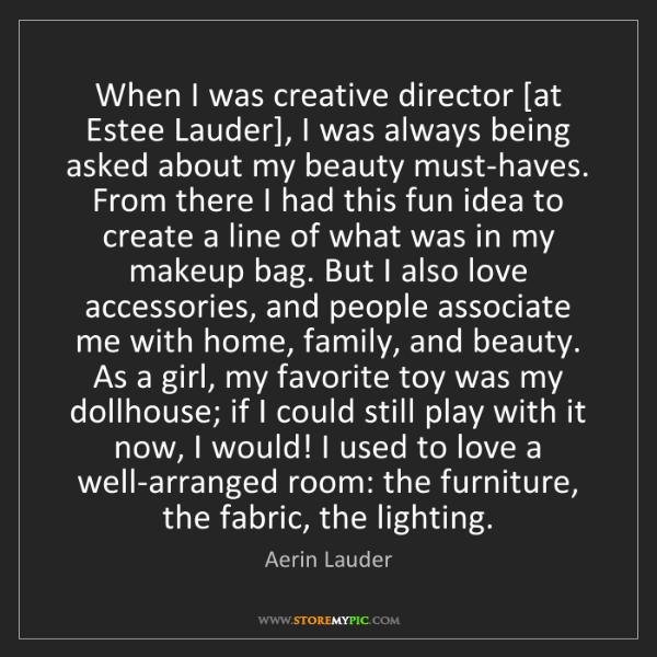 Aerin Lauder: When I was creative director [at Estee Lauder], I was...