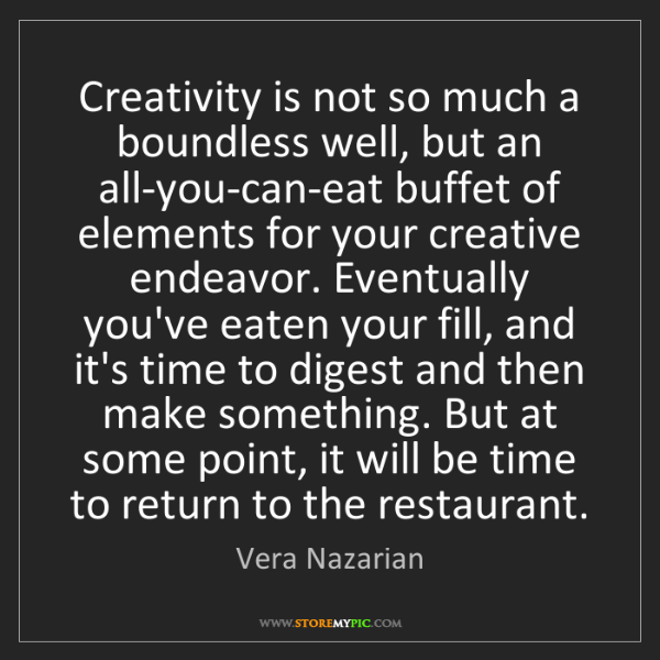 Vera Nazarian: Creativity is not so much a boundless well, but an all-you-can-eat...