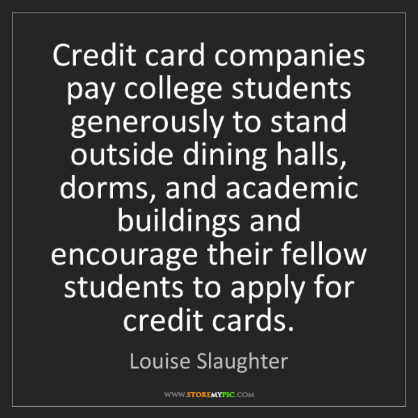 Louise Slaughter: Credit card companies pay college students generously...