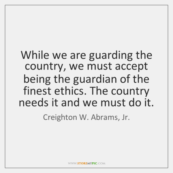 While we are guarding the country, we must accept being the guardian ...