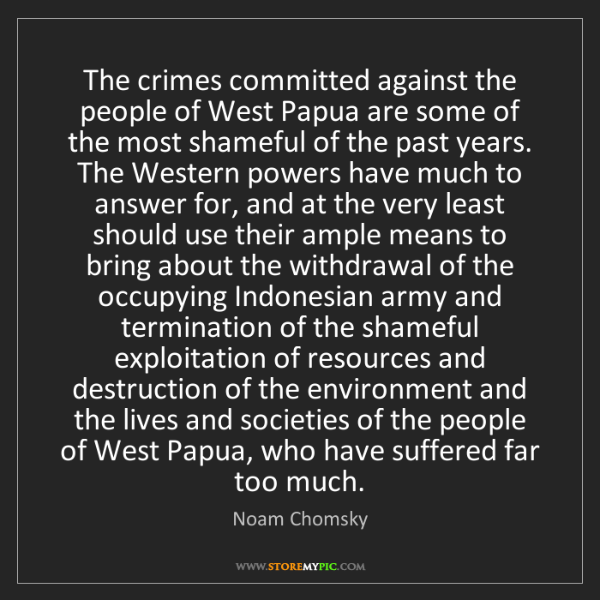Noam Chomsky: The crimes committed against the people of West Papua...
