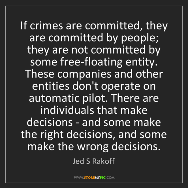 Jed S Rakoff: If crimes are committed, they are committed by people;...