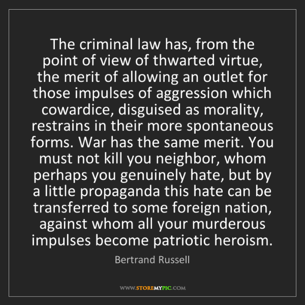 Bertrand Russell: The criminal law has, from the point of view of thwarted...