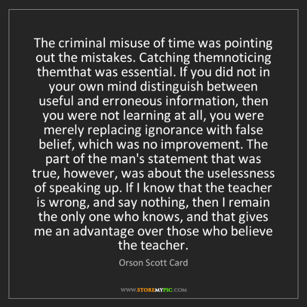 Orson Scott Card: The criminal misuse of time was pointing out the mistakes....