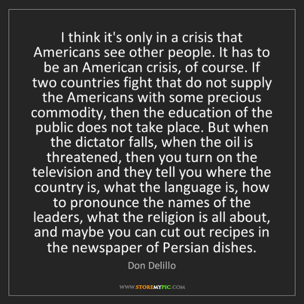 Don Delillo: I think it's only in a crisis that Americans see other...
