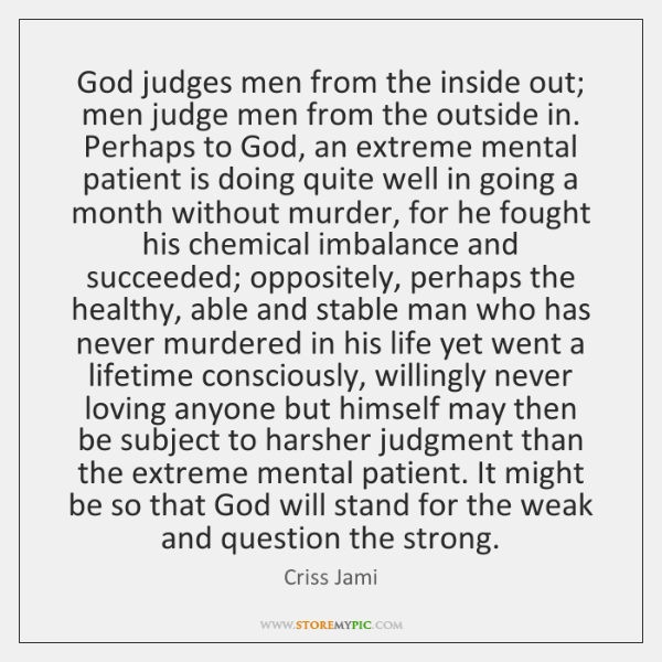 God judges men from the inside out; men judge men from the ...