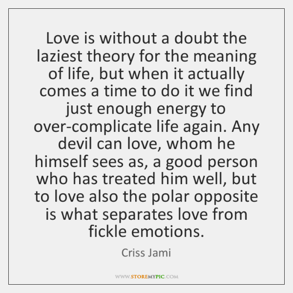 Love is without a doubt the laziest theory for the meaning of ...