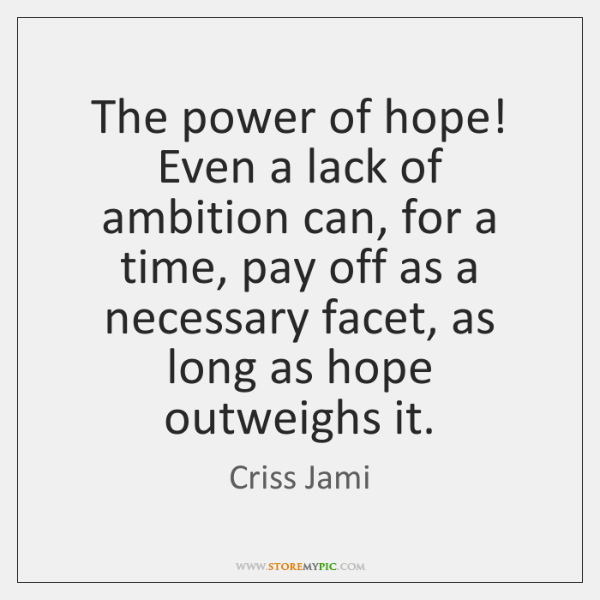 The power of hope! Even a lack of ambition can, for a ...