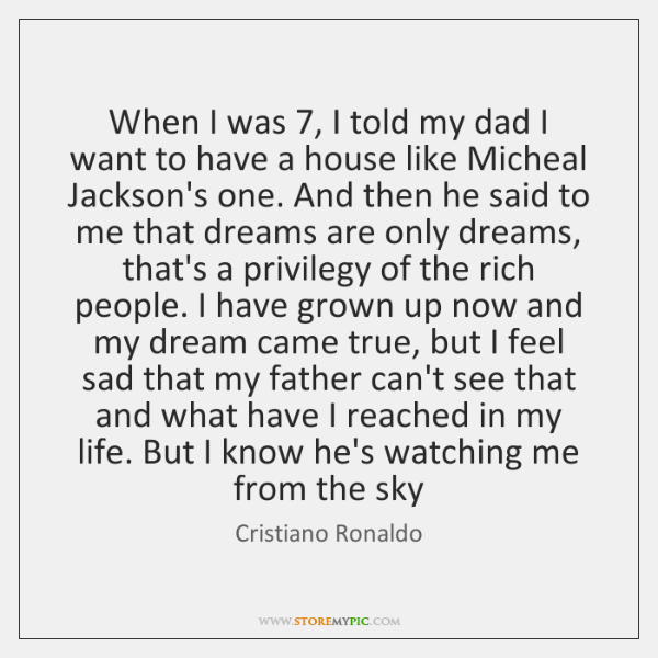 When I was 7, I told my dad I   want to have a ...