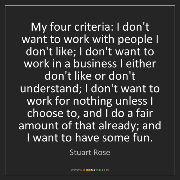 Stuart Rose: My four criteria: I don't want to work with people I...