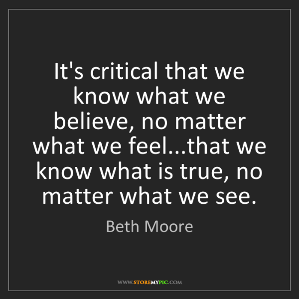 Beth Moore: It's critical that we know what we believe, no matter...