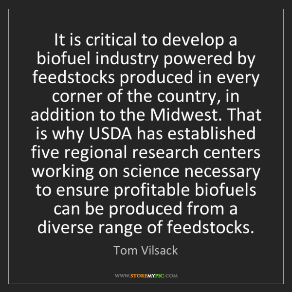 Tom Vilsack: It is critical to develop a biofuel industry powered...