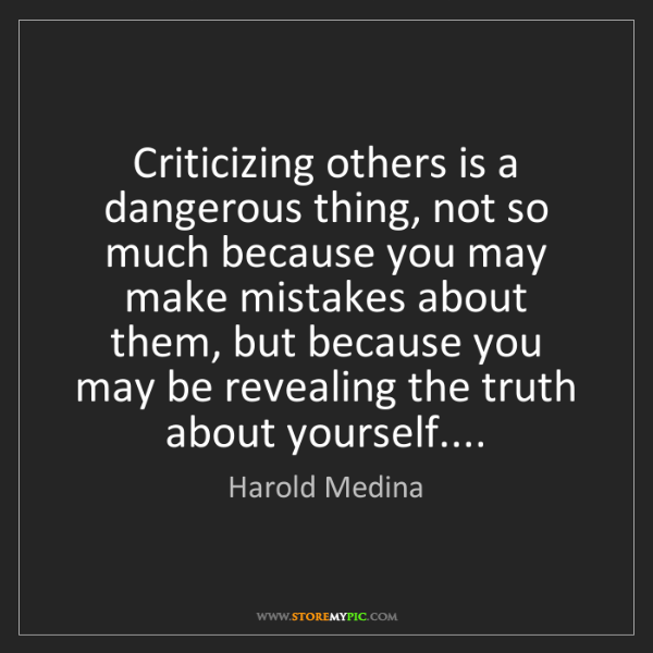 Harold Medina: Criticizing others is a dangerous thing, not so much...