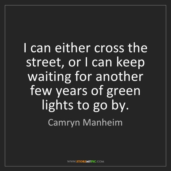 Camryn Manheim: I can either cross the street, or I can keep waiting...