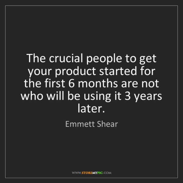 Emmett Shear: The crucial people to get your product started for the...