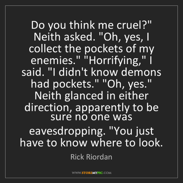 "Rick Riordan: Do you think me cruel?"" Neith asked. ""Oh, yes, I collect..."