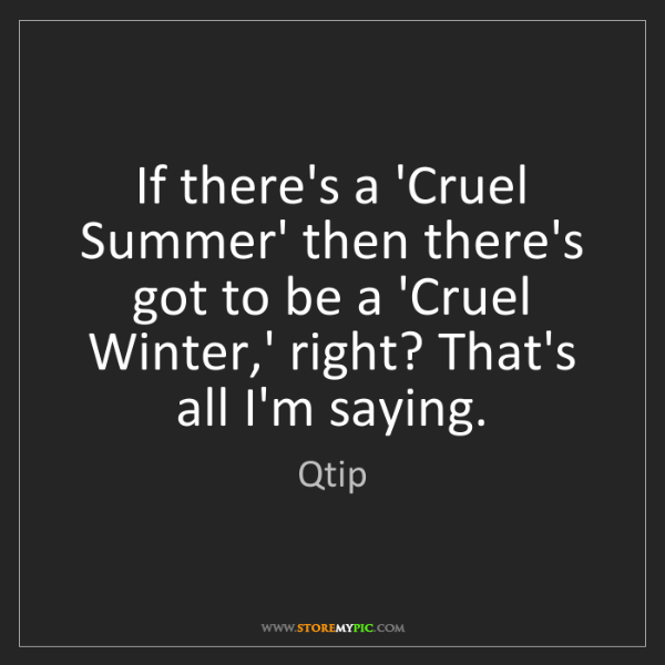 Qtip: If there's a 'Cruel Summer' then there's got to be a...