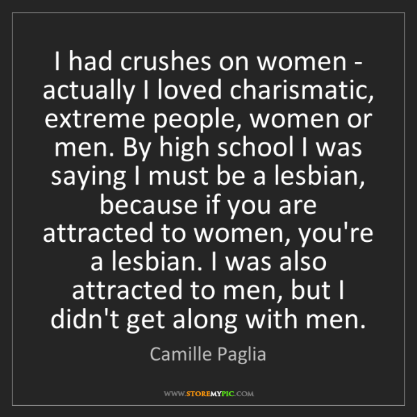 Camille Paglia: I had crushes on women - actually I loved charismatic,...