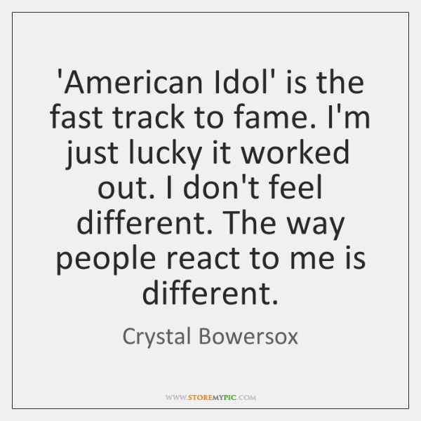 'American Idol' is the fast track to fame. I'm just lucky it ...