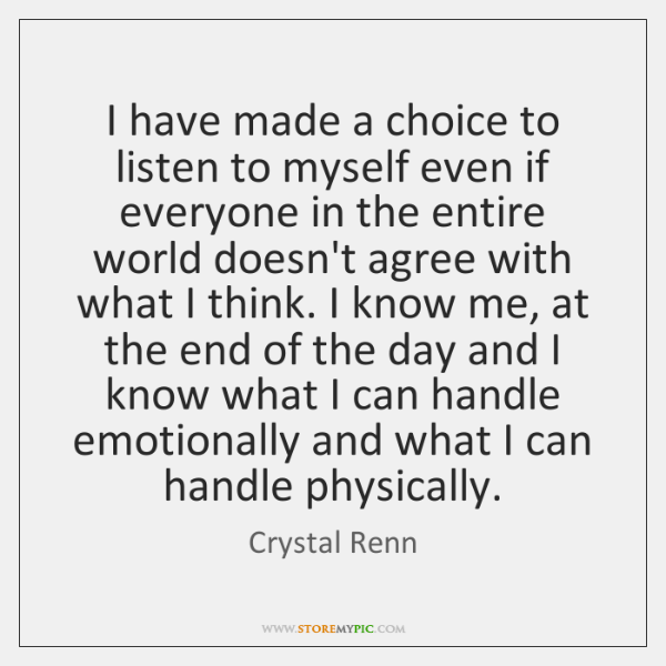 I have made a choice to listen to myself even if everyone ...